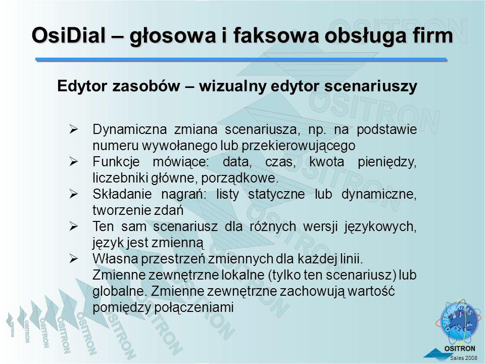 Sales 2008 OsiDial – głosowa i faksowa obsługa firm Edytor zasobów – wizualny edytor scenariuszy Dynamiczna zmiana scenariusza, np. na podstawie numer