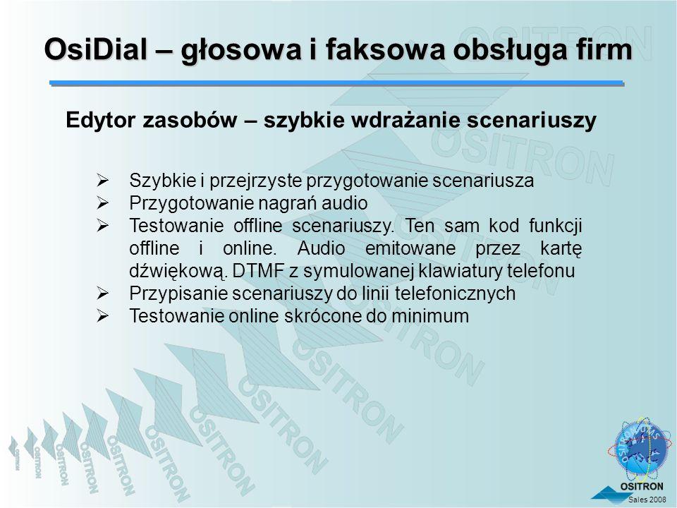 Sales 2008 OsiDial – głosowa i faksowa obsługa firm Edytor zasobów – szybkie wdrażanie scenariuszy Szybkie i przejrzyste przygotowanie scenariusza Prz