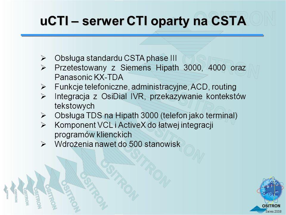 Sales 2008 uCTI – serwer CTI oparty na CSTA Obsługa standardu CSTA phase III Przetestowany z Siemens Hipath 3000, 4000 oraz Panasonic KX-TDA Funkcje t