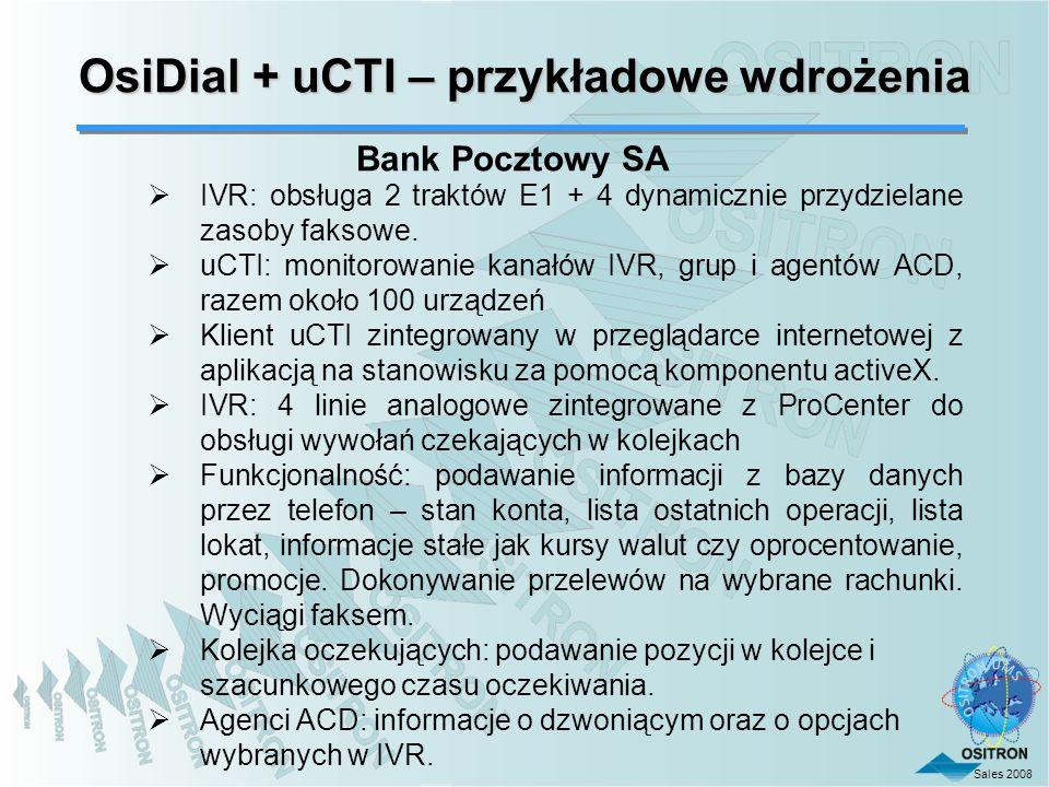 Sales 2008 OsiDial + uCTI – przykładowe wdrożenia IVR: obsługa 2 traktów E1 + 4 dynamicznie przydzielane zasoby faksowe. uCTI: monitorowanie kanałów I