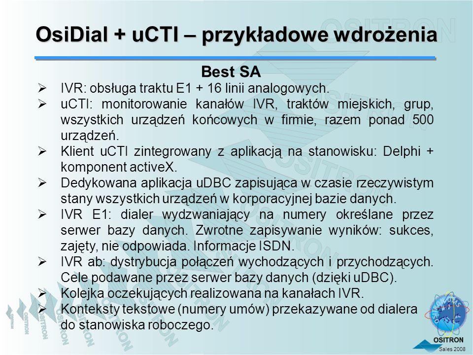 Sales 2008 OsiDial + uCTI – przykładowe wdrożenia IVR: obsługa traktu E1 + 16 linii analogowych. uCTI: monitorowanie kanałów IVR, traktów miejskich, g