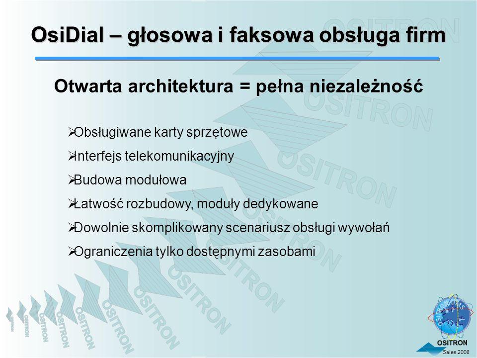 Sales 2008 OsiDial – głosowa i faksowa obsługa firm Otwarta architektura = pełna niezależność Obsługiwane karty sprzętowe Interfejs telekomunikacyjny