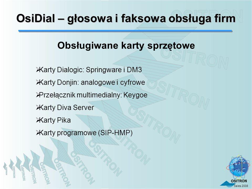 Sales 2008 OsiDial – głosowa i faksowa obsługa firm Obsługiwane karty sprzętowe Karty Dialogic: Springware i DM3 Karty Donjin: analogowe i cyfrowe Prz