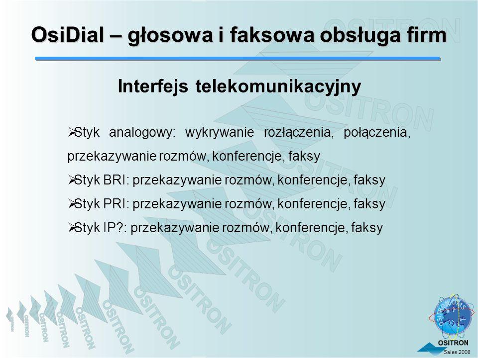 Sales 2008 OsiDial – głosowa i faksowa obsługa firm Interfejs telekomunikacyjny Styk analogowy: wykrywanie rozłączenia, połączenia, przekazywanie rozm