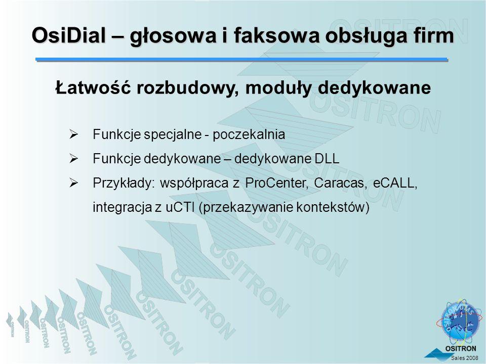 Sales 2008 OsiDial – głosowa i faksowa obsługa firm Łatwość rozbudowy, moduły dedykowane Funkcje specjalne - poczekalnia Funkcje dedykowane – dedykowa