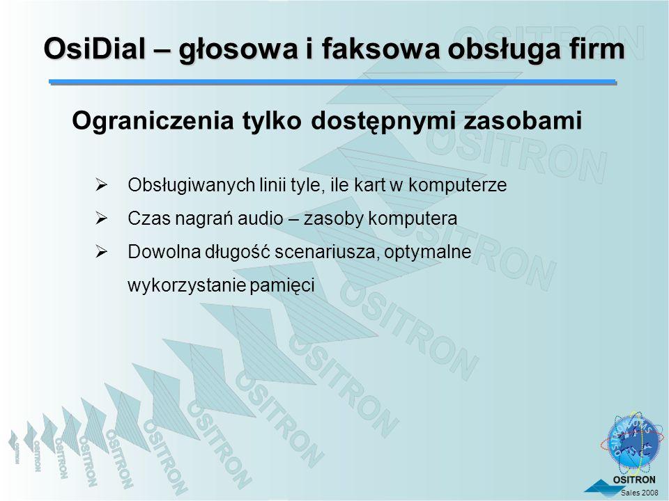 Sales 2008 OsiDial – głosowa i faksowa obsługa firm Ograniczenia tylko dostępnymi zasobami Obsługiwanych linii tyle, ile kart w komputerze Czas nagrań