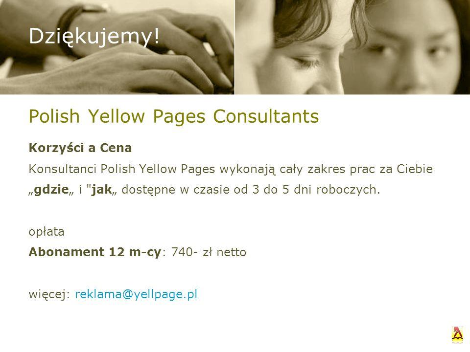 Polish Yellow Pages Consultants Korzyści a Cena Konsultanci Polish Yellow Pages wykonają cały zakres prac za Ciebie gdzie i