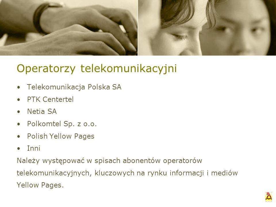 Operatorzy telekomunikacyjni Telekomunikacja Polska SA PTK Centertel Netia SA Polkomtel Sp. z o.o. Polish Yellow Pages Inni Należy występować w spisac