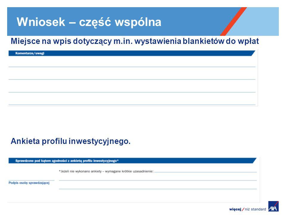 Wniosek – część wspólna Miejsce na wpis dotyczący m.in. wystawienia blankietów do wpłat Ankieta profilu inwestycyjnego.