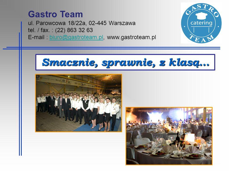 Smacznie, sprawnie, z klasą… Gastro Team ul. Parowcowa 18/22a, 02-445 Warszawa tel. / fax. : (22) 863 32 63 E-mail : biuro@gastroteam.pl, www.gastrote