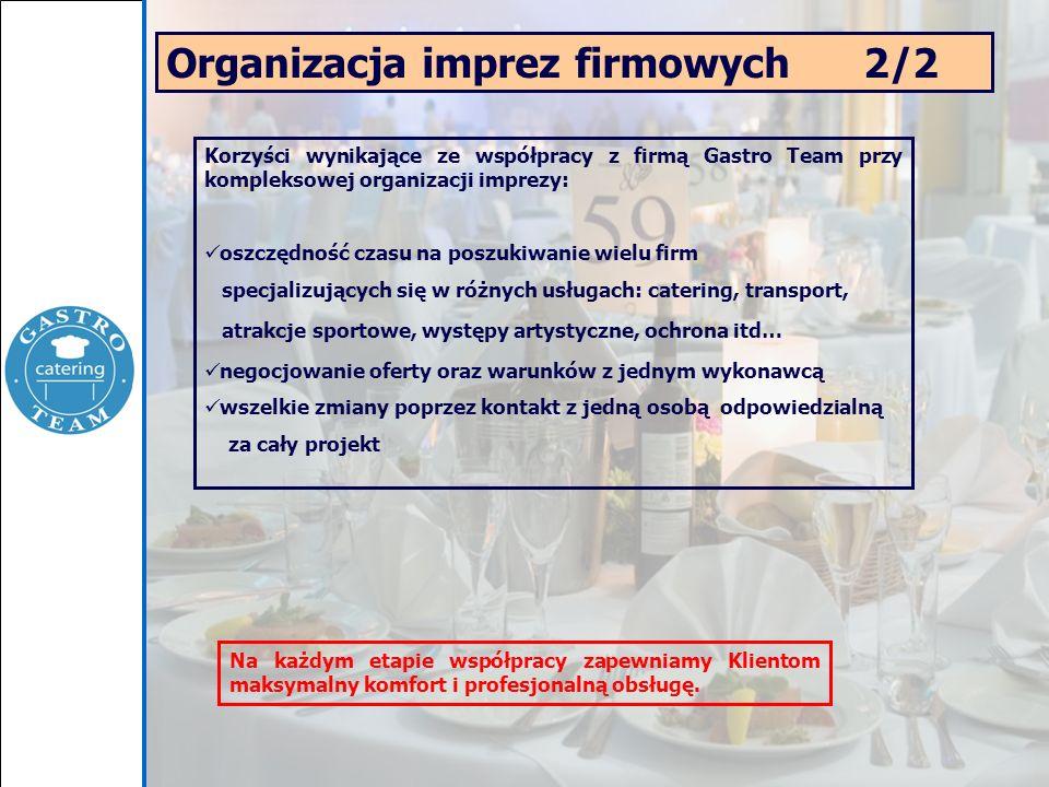 Organizacja imprez firmowych 2/2 Korzyści wynikające ze współpracy z firmą Gastro Team przy kompleksowej organizacji imprezy: oszczędność czasu na pos
