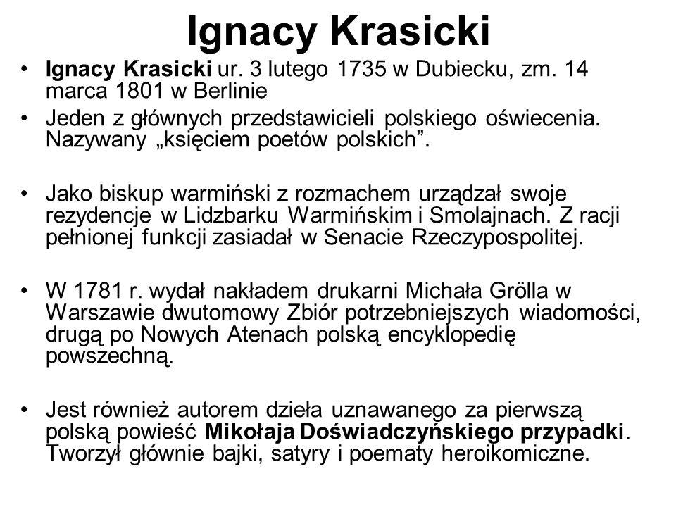 Ignacy Krasicki Ignacy Krasicki ur. 3 lutego 1735 w Dubiecku, zm. 14 marca 1801 w Berlinie Jeden z głównych przedstawicieli polskiego oświecenia. Nazy