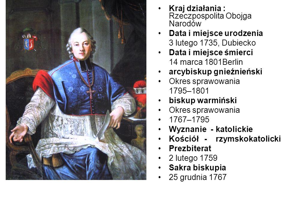 Kraj działania : Rzeczpospolita Obojga Narodów Data i miejsce urodzenia 3 lutego 1735, Dubiecko Data i miejsce śmierci 14 marca 1801Berlin arcybiskup