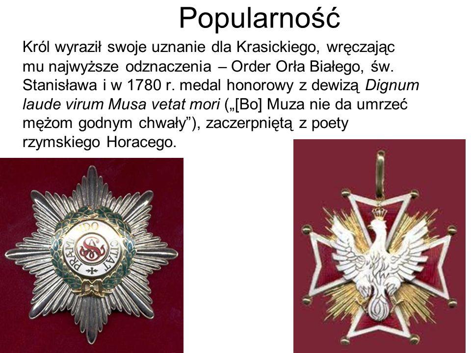 Popularność Król wyraził swoje uznanie dla Krasickiego, wręczając mu najwyższe odznaczenia – Order Orła Białego, św. Stanisława i w 1780 r. medal hono