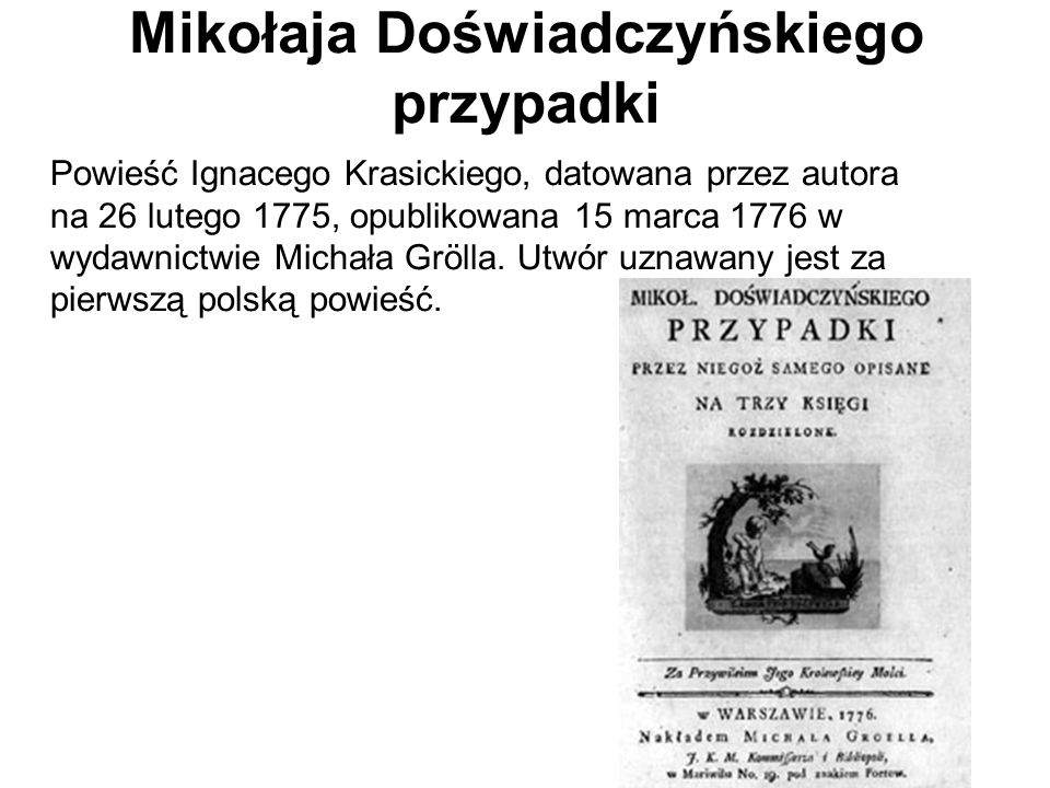 Mikołaja Doświadczyńskiego przypadki Powieść Ignacego Krasickiego, datowana przez autora na 26 lutego 1775, opublikowana 15 marca 1776 w wydawnictwie