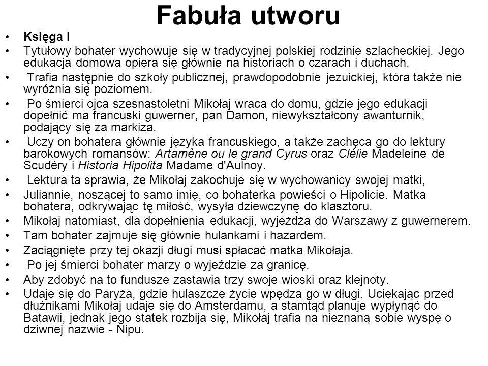 Fabuła utworu Księga I Tytułowy bohater wychowuje się w tradycyjnej polskiej rodzinie szlacheckiej. Jego edukacja domowa opiera się głównie na histori