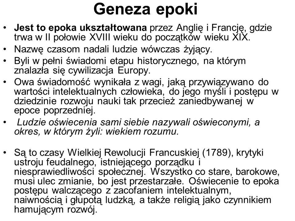 Geneza epoki Jest to epoka ukształtowana przez Anglię i Francję, gdzie trwa w II połowie XVIII wieku do początków wieku XIX. Nazwę czasom nadali ludzi