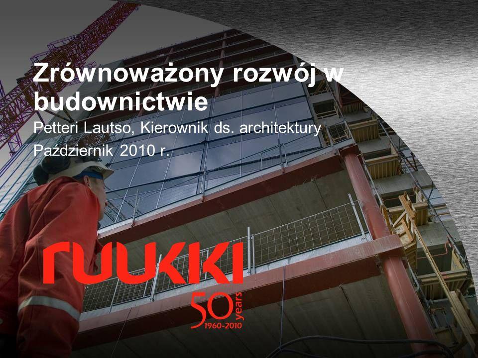 Zrównoważony rozwój w budownictwie Petteri Lautso, Kierownik ds. architektury Październik 2010 r.