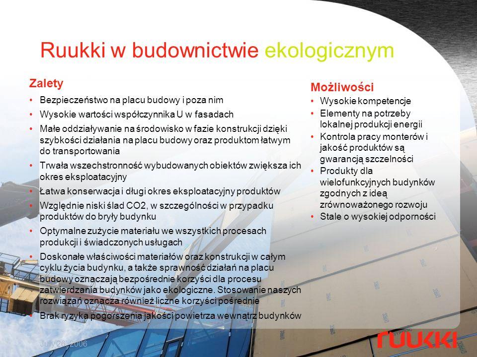 July 26, 2006 Ruukki w budownictwie ekologicznym Możliwości Wysokie kompetencje Elementy na potrzeby lokalnej produkcji energii Kontrola pracy monteró