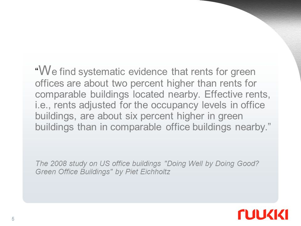 5 W e find systematic evidence that rents for green offices are about two percent higher than rents for comparable buildings located nearby. Effective