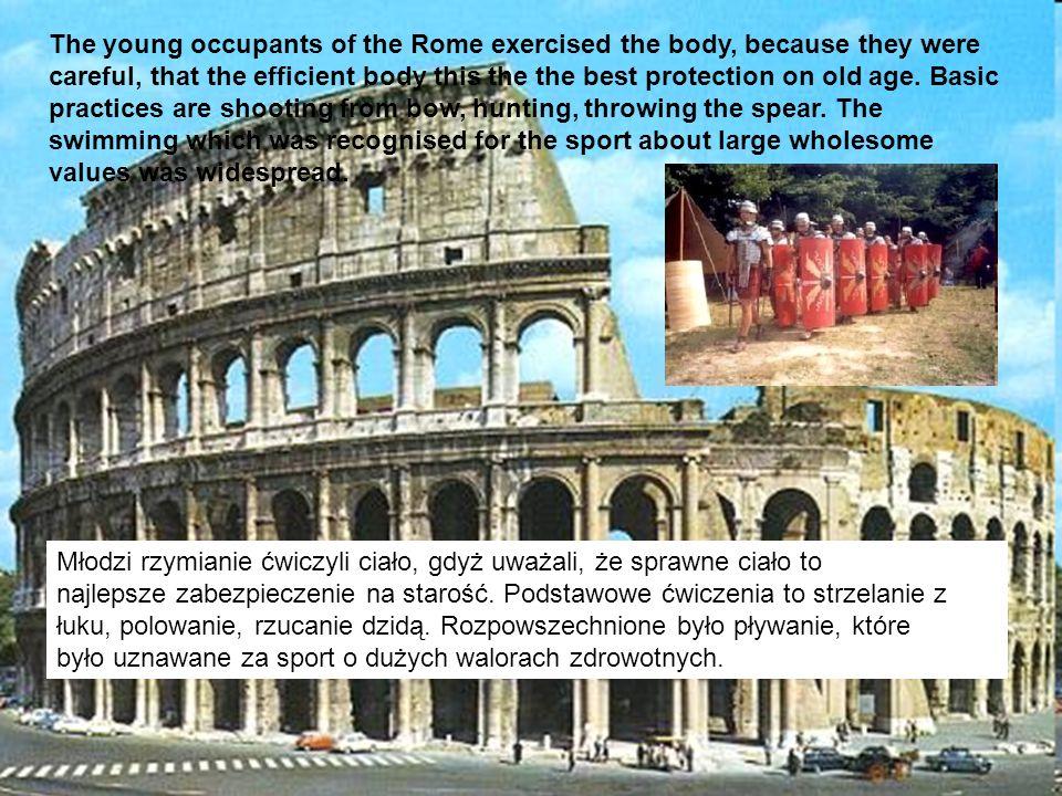 Młodzi rzymianie ćwiczyli ciało, gdyż uważali, że sprawne ciało to najlepsze zabezpieczenie na starość. Podstawowe ćwiczenia to strzelanie z łuku, pol