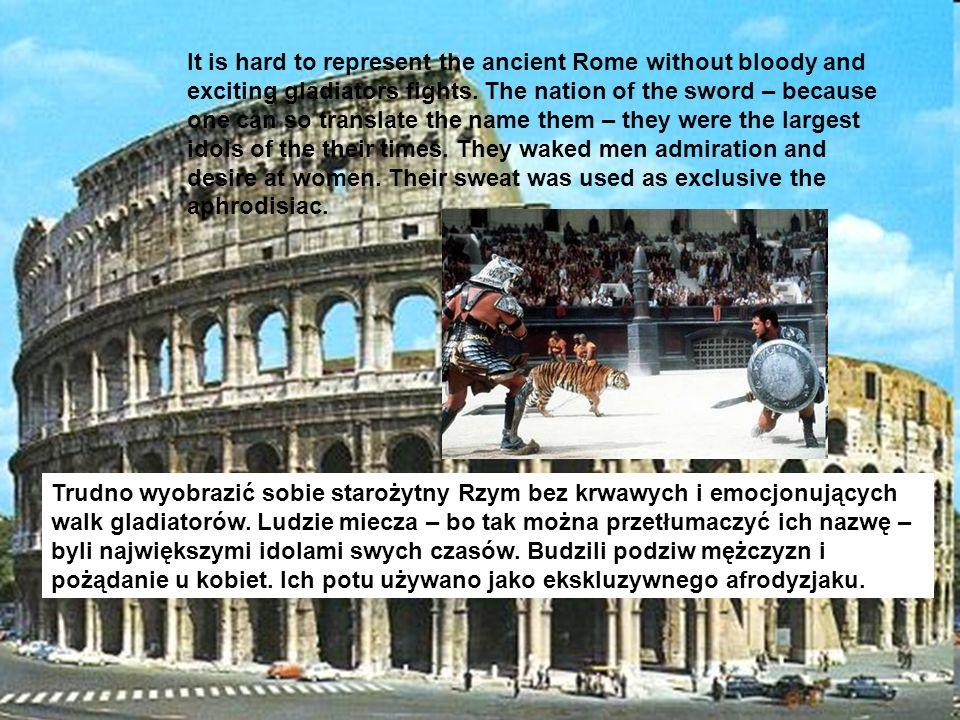 Trudno wyobrazić sobie starożytny Rzym bez krwawych i emocjonujących walk gladiatorów. Ludzie miecza – bo tak można przetłumaczyć ich nazwę – byli naj