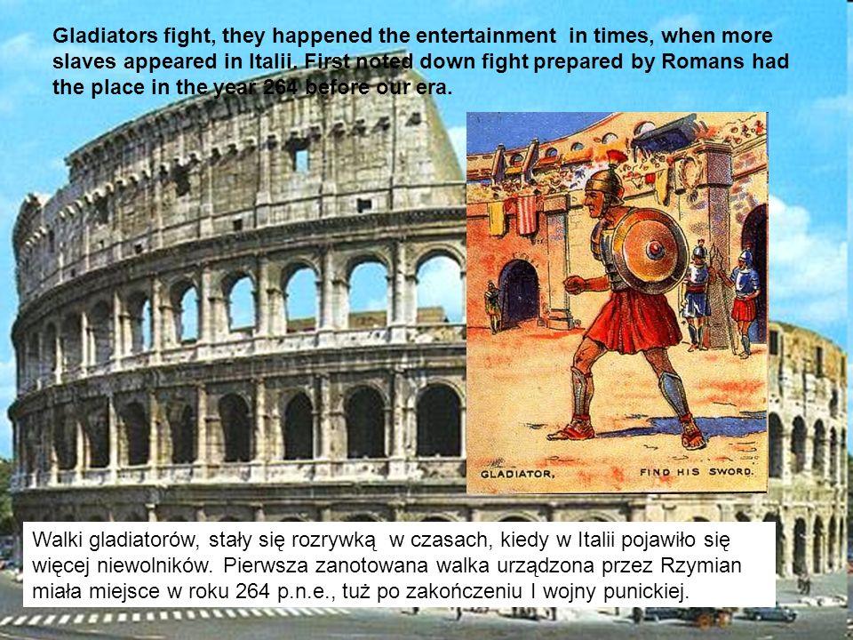Walki gladiatorów, stały się rozrywką w czasach, kiedy w Italii pojawiło się więcej niewolników. Pierwsza zanotowana walka urządzona przez Rzymian mia
