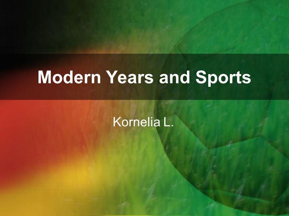 Modern Years and Sports Kornelia L.