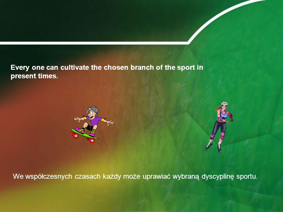 We współczesnych czasach każdy może uprawiać wybraną dyscyplinę sportu.