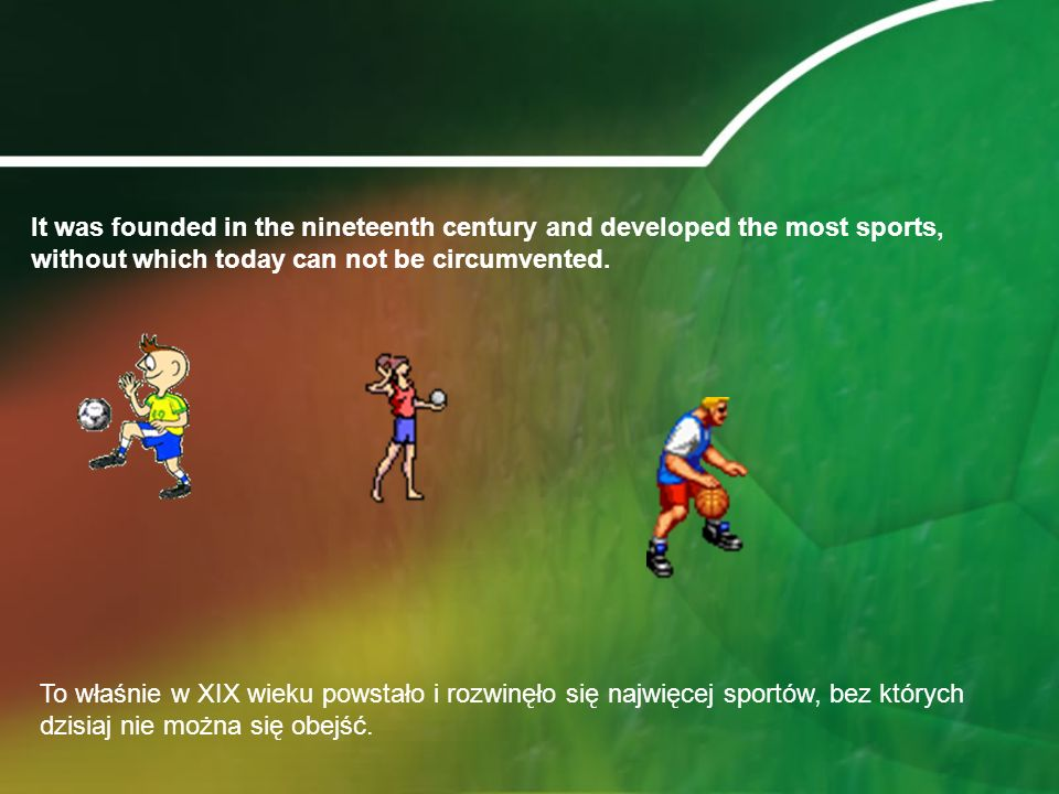 It was founded in the nineteenth century and developed the most sports, without which today can not be circumvented.