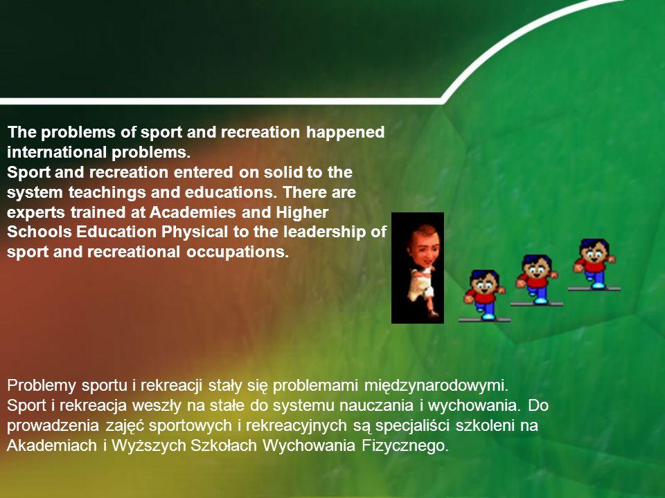 Problemy sportu i rekreacji stały się problemami międzynarodowymi.