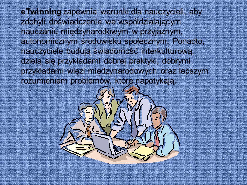 eTwinning zapewnia warunki dla nauczycieli, aby zdobyli doświadczenie we współdziałającym nauczaniu międzynarodowym w przyjaznym, autonomicznym środow