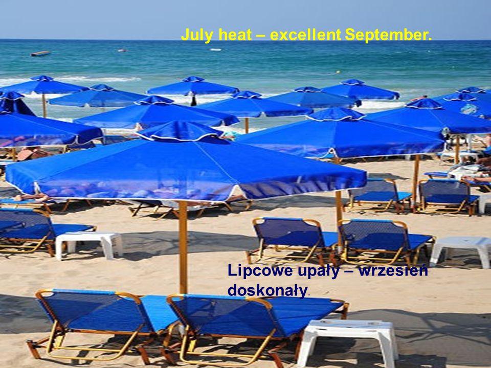 Lipcowe upały – wrzesień doskonały. July heat – excellent September.