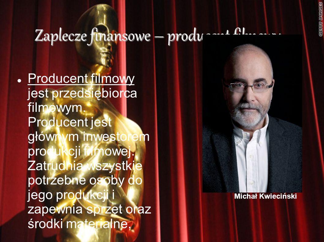 Zaplecze finansowe – producent filmowy Producent filmowy jest przedsiębiorca filmowym. Producent jest głównym inwestorem produkcji filmowej. Zatrudnia