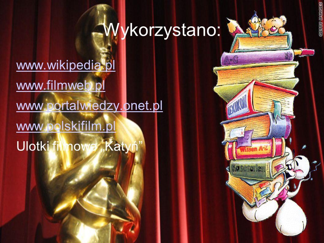 Wykorzystano: www.wikipedia.pl www.filmweb.pl www.portalwiedzy.onet.pl www.polskifilm.pl Ulotki filmowe Katyń