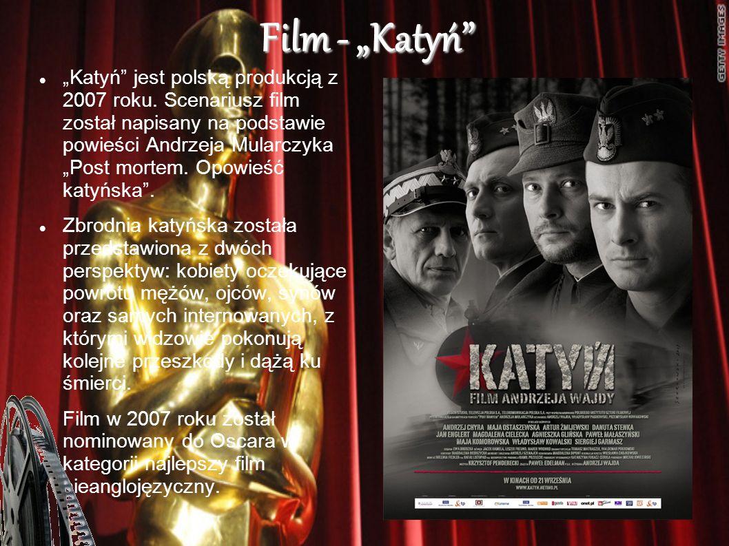Film - Katyń Katyń jest polską produkcją z 2007 roku. Scenariusz film został napisany na podstawie powieści Andrzeja Mularczyka Post mortem. Opowieść