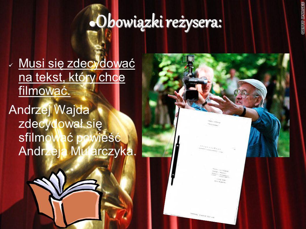 Obowiązki reżysera: Obowiązki reżysera: Musi się zdecydować na tekst, który chce filmować. Andrzej Wajda zdecydował się sfilmować powieść Andrzeja Mul