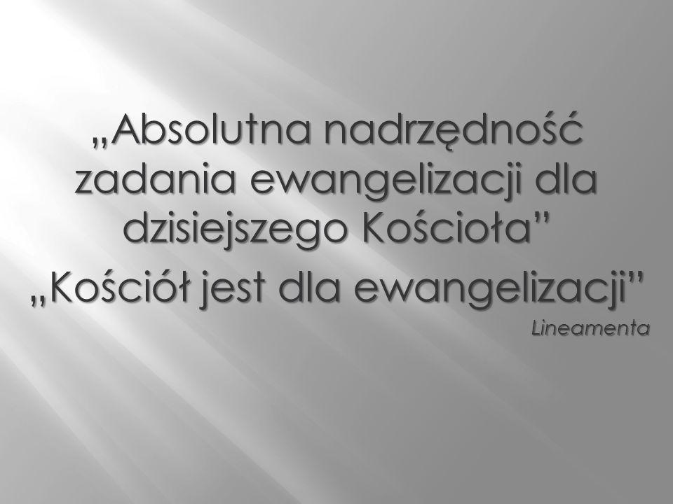 Absolutna nadrzędność zadania ewangelizacji dla dzisiejszego Kościoła Kościół jest dla ewangelizacji Lineamenta