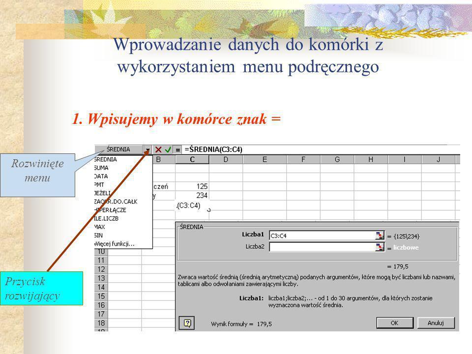 Wprowadzanie danych do komórki Adres aktywnej komórki Zawartość komórki (formuły, funkcje itd..) XV Potwierdzenie (lub Enter) Odwołanie (Esc)
