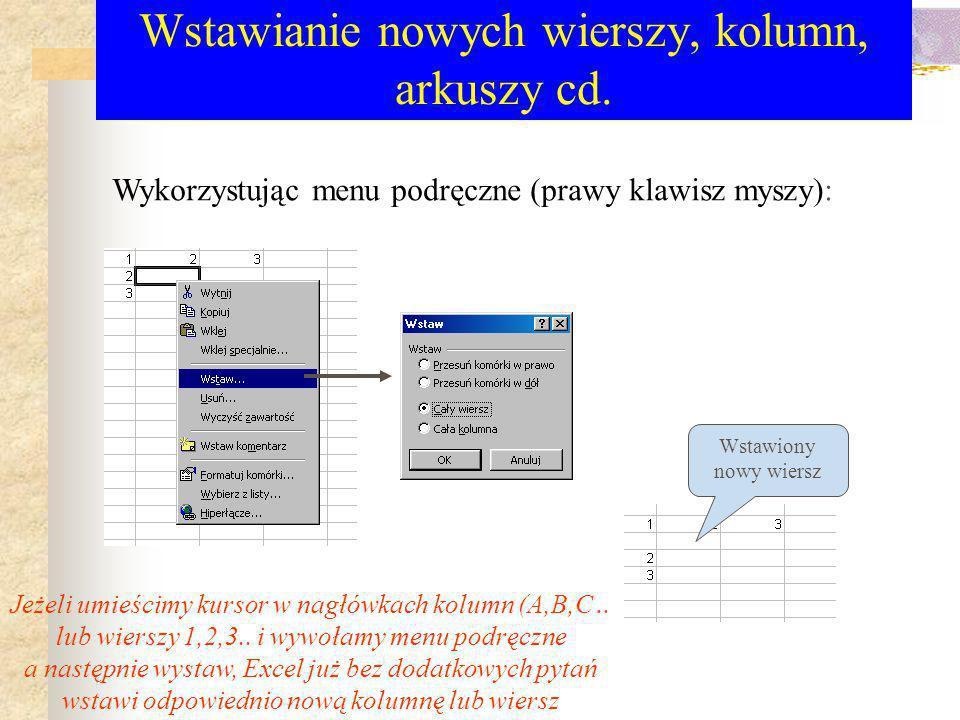 Wstawianie nowych wierszy, kolumn, arkuszy Mamy kilka technik wstawiania nowych wierszy, kolumn: 1)Z menu górnego wstaw: Kolumny wstawiane są po lewej