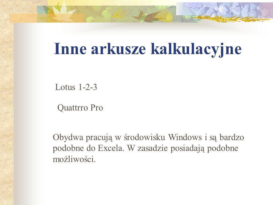 Inne arkusze kalkulacyjne Lotus 1-2-3 Quattrro Pro Obydwa pracują w środowisku Windows i są bardzo podobne do Excela.