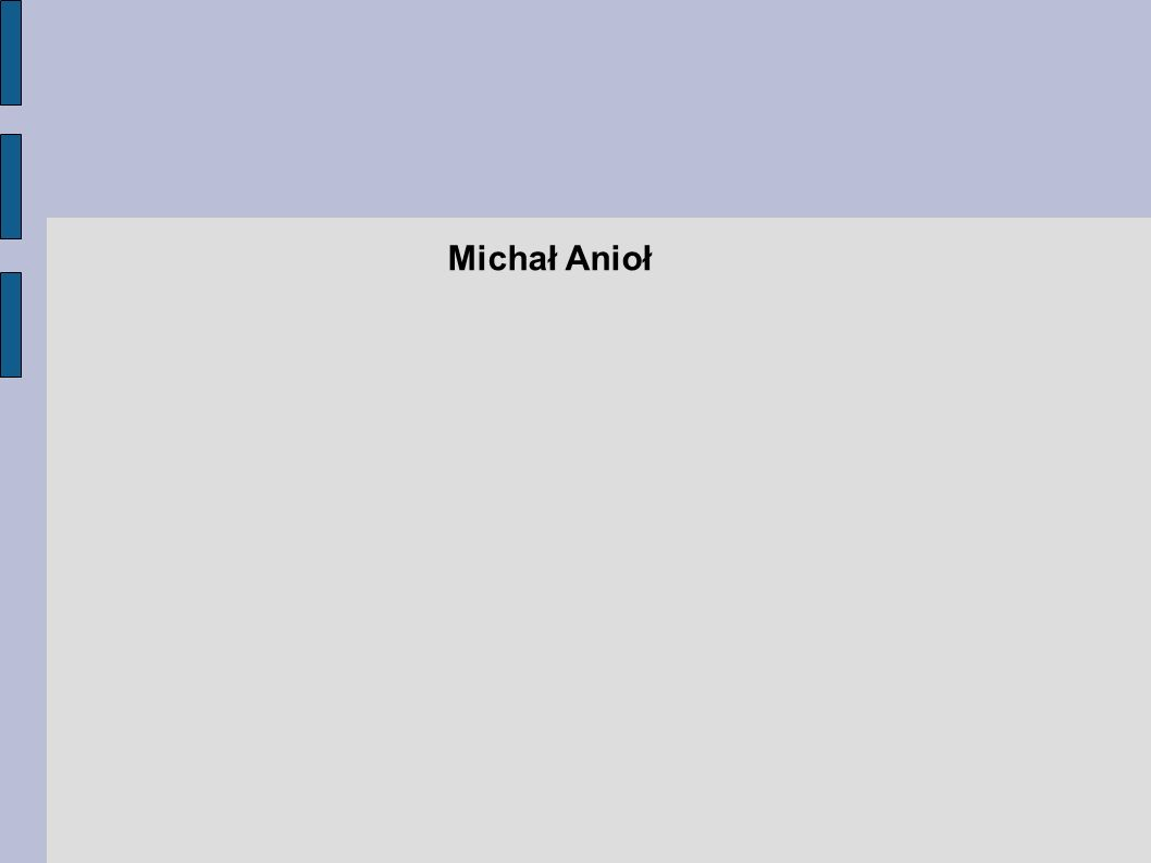 Kim był Michał Anioł.Michał Anioł, a właściwie Michelangelo Buonarroti (ur.