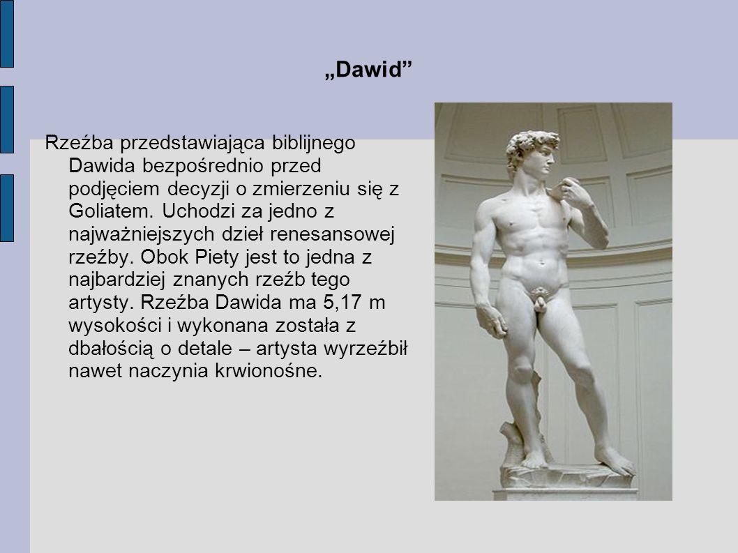 Dawid Rzeźba przedstawiająca biblijnego Dawida bezpośrednio przed podjęciem decyzji o zmierzeniu się z Goliatem. Uchodzi za jedno z najważniejszych dz