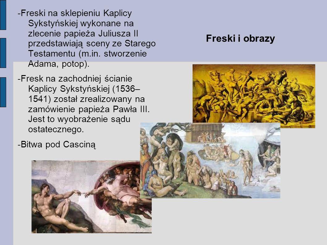 Freski i obrazy -Freski na sklepieniu Kaplicy Sykstyńskiej wykonane na zlecenie papieża Juliusza II przedstawiają sceny ze Starego Testamentu (m.in. s