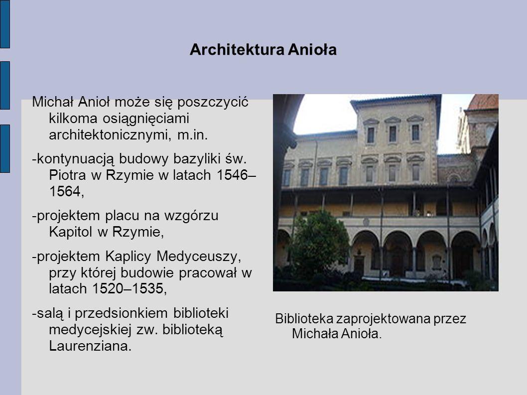 Architektura Anioła Michał Anioł może się poszczycić kilkoma osiągnięciami architektonicznymi, m.in. -kontynuacją budowy bazyliki św. Piotra w Rzymie