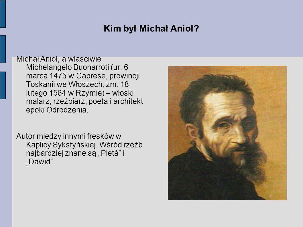 Kim był Michał Anioł? Michał Anioł, a właściwie Michelangelo Buonarroti (ur. 6 marca 1475 w Caprese, prowincji Toskanii we Włoszech, zm. 18 lutego 156