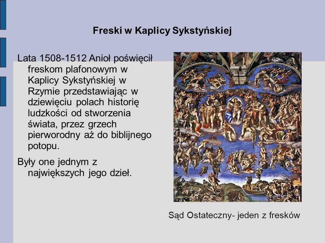 Freski w Kaplicy Sykstyńskiej Lata 1508-1512 Anioł poświęcił freskom plafonowym w Kaplicy Sykstyńskiej w Rzymie przedstawiając w dziewięciu polach his
