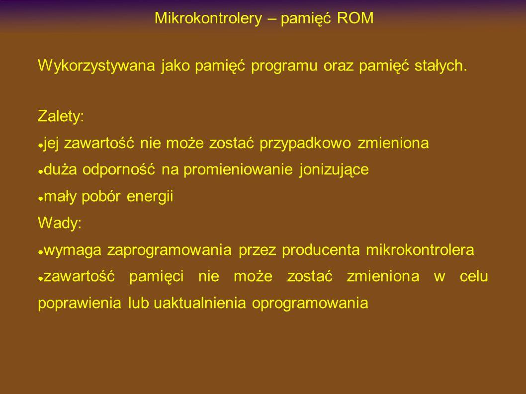 Mikrokontrolery – pamięć ROM Wykorzystywana jako pamięć programu oraz pamięć stałych.