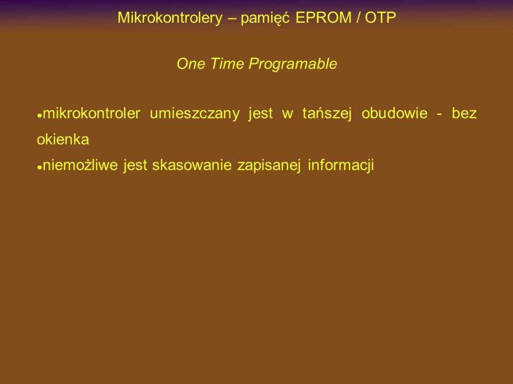 Mikrokontrolery – pamięć EPROM / OTP One Time Programable mikrokontroler umieszczany jest w tańszej obudowie - bez okienka niemożliwe jest skasowanie zapisanej informacji