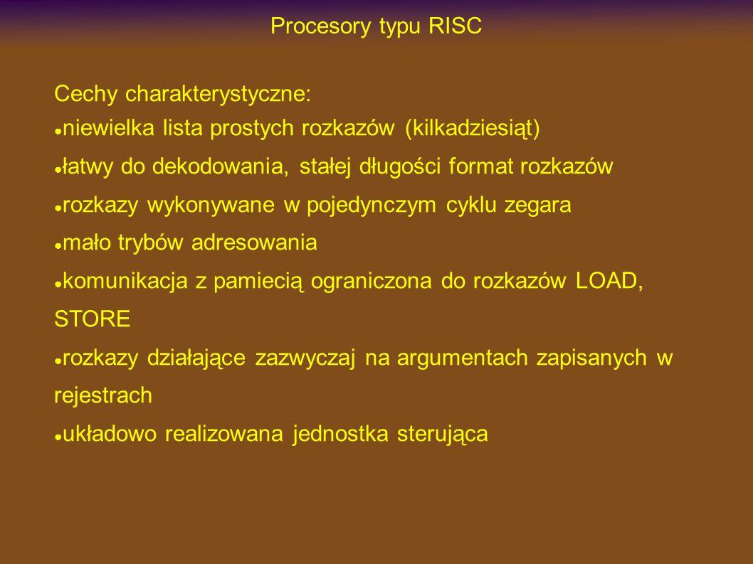 Procesory typu RISC Cechy charakterystyczne: niewielka lista prostych rozkazów (kilkadziesiąt) łatwy do dekodowania, stałej długości format rozkazów rozkazy wykonywane w pojedynczym cyklu zegara mało trybów adresowania komunikacja z pamiecią ograniczona do rozkazów LOAD, STORE rozkazy działające zazwyczaj na argumentach zapisanych w rejestrach układowo realizowana jednostka sterująca
